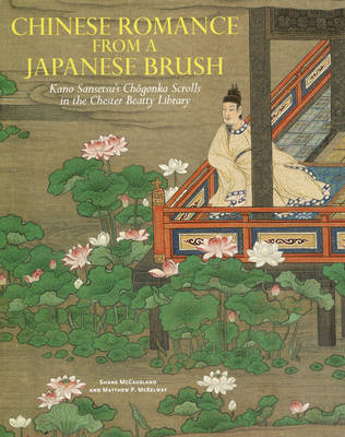 Chinese Romance from a Japanese Brush: Kano Sansetsu's (1590-1651) Chogonka Scrolls in the Chester Beatty Library (Paperback)