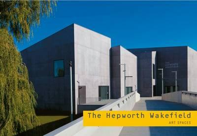 The Hepworth Wakefield: Art Spaces - Art Spaces (Paperback)