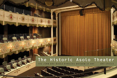 The Historic Asolo Theater: The John and Mable Ringling Museum of Art - Art Spaces (Paperback)