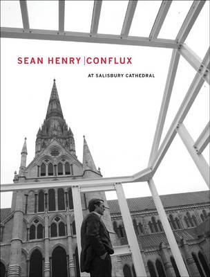 Sean Henry: Conflux at Salisbury Cathedral (Hardback)