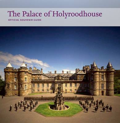 The Palace of Holyroodhouse: Official Souvernir Guide (Paperback)