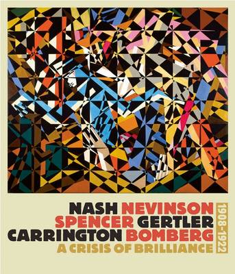 Nash, Nevinson, Spencer, Gertler, Carrington, Bomberg: a Crisis of Brilliance, 1908-1922 (Paperback)