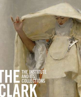 The Clark: The Institute and Its Collections (Paperback)