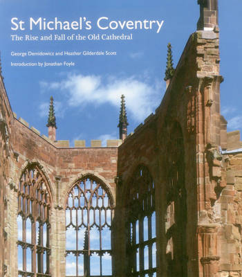 St Michael's Coventry: The Rise and Fall of the Old Cathedral (Paperback)