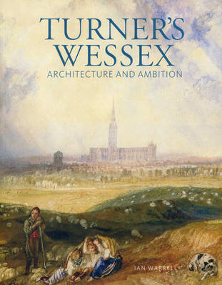 Turner's Wessex: Architecture and Ambition (Paperback)