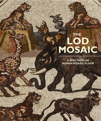 Lod Mosaic: A Spectacular Roman Mosaic Floor (Hardback)