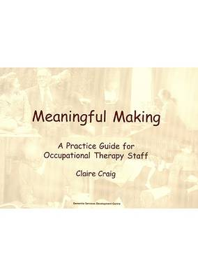 Meaningful Making: A Practice Guide for Occupational Therapy Staff (Paperback)