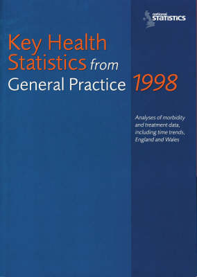 Key Health Statistics from General Practice: Analyses of Morbidity and Treatment Data, Including Time Trends, England and Wales: Analyses of Morbidity and Treatment Data, Including Time Trends, England and Wales. - Series MB6 No. 2 (Paperback)