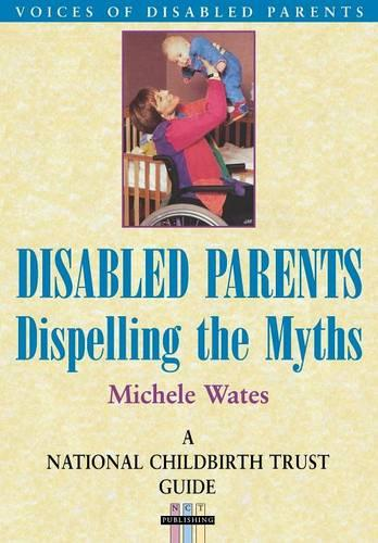 Disabled Parents: Dispelling the Myths (Paperback)