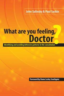 What are You Feeling Doctor?: Identifying and Avoiding Defensive Patterns in the Consultation (Paperback)