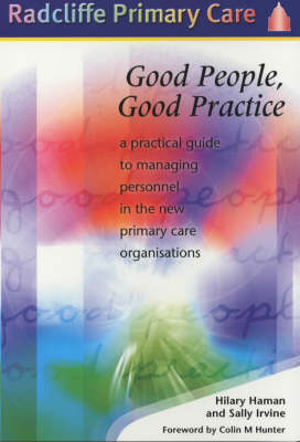 Good People, Good Practice: A Practical Guide to Managing Personnel in the New Primary Care Organisations (Paperback)