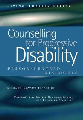 Counselling for Progressive Disability: Person-Centred Dialogues - Living Therapies Series (Paperback)