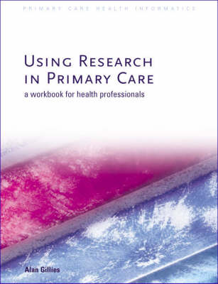 Using Research in Primary Care: A Workbook for Health Professionals (Paperback)