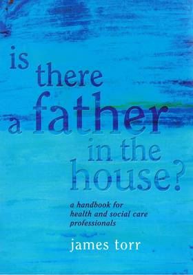 Is There a Father in the House?: A Handbook for Health and Social Care Professionals (Paperback)