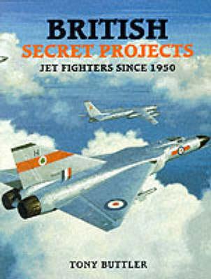 British Secret Projects: Jet Fighters Since 1950 (Hardback)