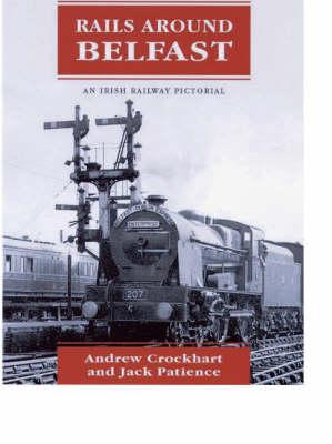 Rails Around Belfast - Irish Railway Pictorial S. (Paperback)