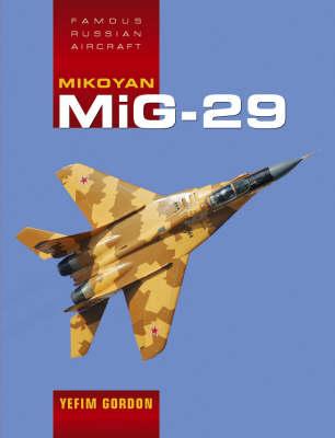 Mikoyan MiG - 29 - Famous Russian Aircraft (Hardback)