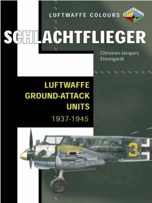 Schlachtflieger - Luftwaffe Ground-attack Units 1937-1945 - Luftwaffe Colours (Paperback)
