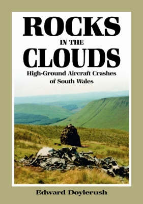 Rocks in the Clouds: High-ground Aircraft Crashes of South Wales (Paperback)