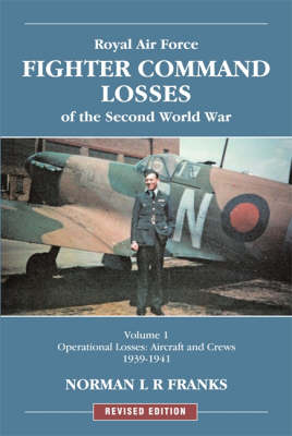 RAF Fighter Command Losses of the Second World War: RAF Fighter Command Losses of Second World War: Operational Losses Aircraft and Crews 1939-1941 Operational Losses Aircraft and Crews 1939-1941 v. 1 (Paperback)