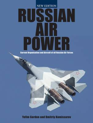 Russian Air Power: Current Organisation and Aircraft of All Russian Air Forces (Hardback)