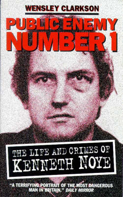 Public Enemy No.1: Life and Crimes of Kenneth Noye (Paperback)