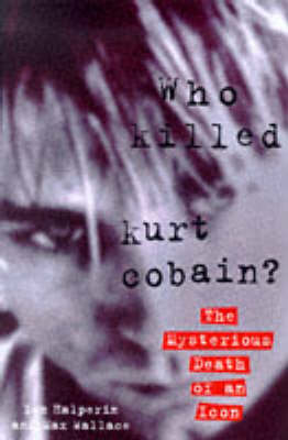 Who Killed Kurt Cobain? (Hardback)