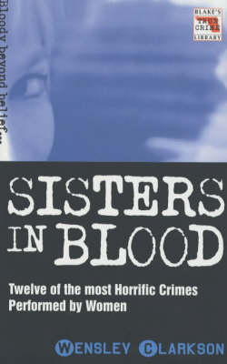 Sisters in Blood - Blake's True Crime Library 16 (Paperback)
