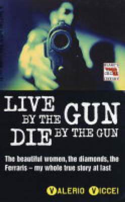 Live by the Gun, Die by the Gun (Paperback)