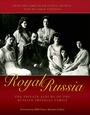 Royal Russia: The Private Albums of the Russian Imperial Family (Hardback)