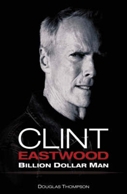 Clint Eastwood: Billion Dollar Man (Hardback)
