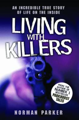 Living with Killers: An Incredible True Story of Life on the Inside (Paperback)