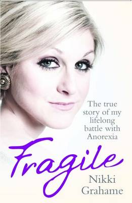 Fragile: The True Story of My Lifelong Battle With Anorexia (Paperback)