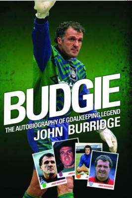 Budgie: The Autobiography of Goalkeeping Legend John Burridge (Paperback)