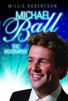 Michael Ball - the Biography (Hardback)