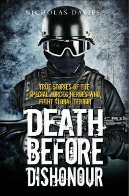 Death Before Dishonour: True Stories of the Special Force Heroes Who Fight Global Terror (Paperback)