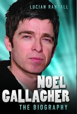 Noel Gallagher - the Biography (Hardback)