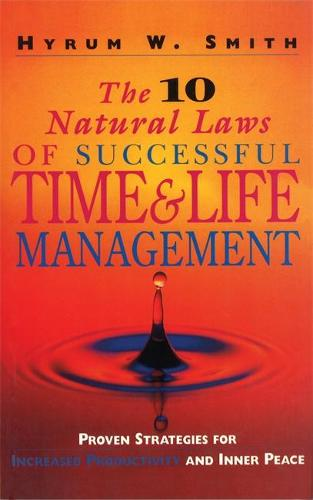 The 10 Natural Laws of Successful Time and Life Management: Proven Strategies for Increased Productivity and Inner Peace (Paperback)
