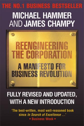 Reengineering the Corporation: A Manifesto for Business Revolution (Paperback)