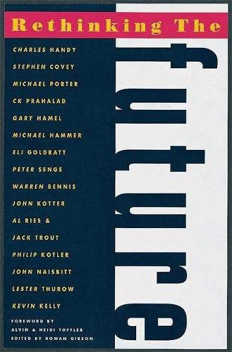 Rethinking the Future: Rethinking Business Principles, Competition, Control and Complexity, Leadership, Markets and the World (Paperback)