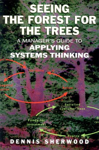 Seeing the Forest for the Trees: A Manager's Guide to Applying Systems Thinking (Paperback)