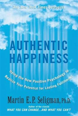Authentic Happiness: Using the New Positive Psychology to Realise your Potential for Lasting Fulfilment (Paperback)