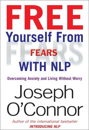 Free Yourself From Fears with NLP: Overcoming Anxiety and Living without Worry (Paperback)