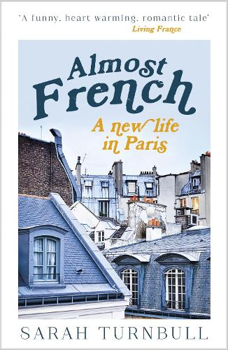 Almost French: A New Life in Paris (Paperback)