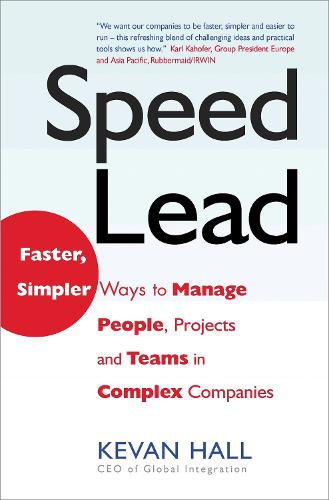 Speed Lead: Faster, Simpler Ways to Manage People, Projects and Teams in Complex Companies (Hardback)