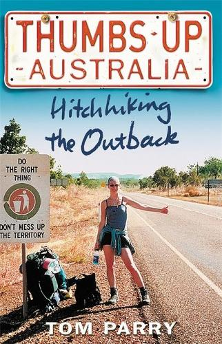 Thumbs Up Australia: Hitchhiking the Outback (Paperback)