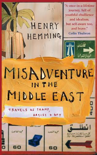 Misadventure in the Middle East: Travels as a Tramp, Artist and Spy (Paperback)