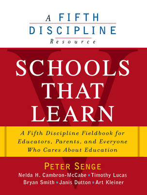 Schools That Learn: A Fifth Discipline Fieldbook for Teachers, Administrators, Parents and Everyone Who Cares About Education (Paperback)