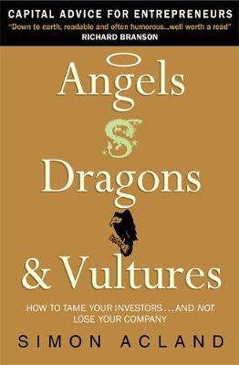Angels, Dragons and Vultures: How to Tame the Investors... and Not Lose Your Company (Paperback)