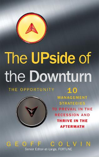 The Upside of the Downturn: 10 Management Strategies to Prevail in the Recession and Thrive in the Aftermath (Hardback)